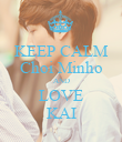 KEEP CALM Choi Minho AND LOVE KAI - Personalised Poster large