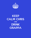 KEEP CALM CHRIS AND DRINK GRAPPA - Personalised Poster large