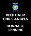 KEEP CALM CHRIS ANGELS IS GONNA BE SPINNING - Personalised Poster large
