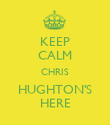 KEEP CALM CHRIS HUGHTON'S HERE - Personalised Poster large