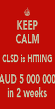 KEEP CALM CLSD is HITIING AUD 5 000 000 in 2 weeks - Personalised Poster large