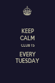 KEEP CALM CLUB 15 EVERY TUESDAY - Personalised Poster large
