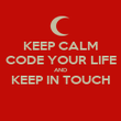KEEP CALM CODE YOUR LIFE AND KEEP IN TOUCH  - Personalised Poster large