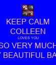 KEEP CALM COLLEEN LOVES YOU SO VERY MUCH MY BEAUTIFUL BABY - Personalised Poster large