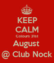 KEEP CALM Colours 31st August  @ Club Nock - Personalised Poster large