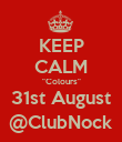 "KEEP CALM ""Colours"" 31st August @ClubNock - Personalised Poster large"