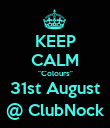 "KEEP CALM ""Colours"" 31st August @ ClubNock - Personalised Poster large"
