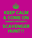 KEEP CALM & COME ON SAMMII'S BIRTHDAY:) SCAVENGER HUNT!! - Personalised Poster large
