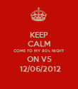 KEEP CALM COME TO MY 80's NIGHT ON V5  12/06/2012 - Personalised Poster large