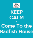 KEEP CALM & Come To the  Badfish House  - Personalised Poster large