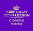 KEEP CALM COMPRESSION ANNOUNCEMENT COMING SOON - Personalised Poster large