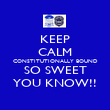 KEEP CALM CONSTITUTIONALLY BOUND SO SWEET YOU KNOW!! - Personalised Poster large