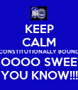 KEEP CALM CONSTITUTIONALLY BOUND SOOOO SWEET YOU KNOW!!! - Personalised Poster large