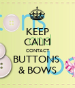 KEEP CALM CONTACT BUTTONS  & BOWS - Personalised Poster large