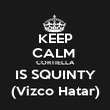 KEEP CALM  CORTIELLA IS SQUINTY (Vizco Hatar) - Personalised Poster large