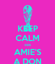 KEEP CALM cos AMIE'S A DON - Personalised Poster large