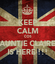 KEEP CALM COS AUNTIE CLAIRE IS HERE !!! - Personalised Poster large