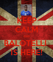 KEEP CALM cos BALOTELLI  IS HERE! - Personalised Poster large
