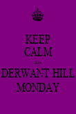 KEEP CALM cos DERWANT HILL MONDAY - Personalised Poster large