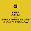 KEEP CALM COS EVERYTHING IN LIFE IS ONLY FOR NOW - Personalised Poster large