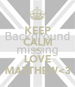 KEEP CALM cos i LOVE MATTHEW<3 - Personalised Poster large