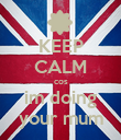 KEEP CALM cos im doing your mum - Personalised Poster large