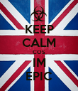 KEEP CALM COS IM EPIC - Personalised Poster large
