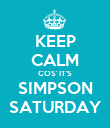 KEEP CALM COS' IT'S SIMPSON SATURDAY - Personalised Poster large