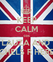 KEEP CALM cos LAUZA AND  CHELS R HERE - Personalised Poster large