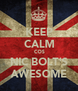 KEEP CALM COS NIC BOLT'S AWESOME - Personalised Poster large