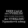KEEP CALM cos NYEKLIM  SING PUDIH NGETHAM sko NYEKLIMU Ngamehowk ndeng - Personalised Poster large