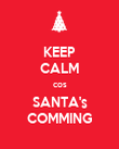 KEEP CALM cos SANTA's COMMING - Personalised Poster large