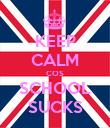 KEEP CALM COS SCHOOL SUCKS - Personalised Poster large
