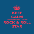 KEEP CALM COS TONIGHT YOU'RE ROCK & ROLL STAR - Personalised Poster large