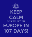 KEEP CALM COS WE FLY TO  EUROPE IN 107 DAYS! - Personalised Poster large