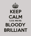 KEEP CALM COS WE'RE BLOODY BRILLIANT - Personalised Poster large