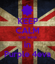 KEEP CALM Cos' were in Purple 4eva - Personalised Poster large