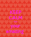 KEEP CALM cos your amazing  - Personalised Poster large