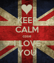KEEP CALM cose I LOVE YOU - Personalised Poster large