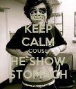 KEEP CALM COUSE HE SHOW STOMACH - Personalised Poster large