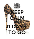 KEEP CALM COZ 11 DAYS  TO GO - Personalised Poster large