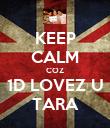 KEEP CALM COZ 1D LOVEZ U TARA - Personalised Poster large