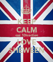 KEEP CALM coz 1Direction LOVE SHEWEEN - Personalised Poster large