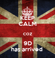 KEEP CALM coz 9D has arrived  - Personalised Poster large