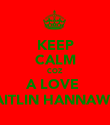 KEEP CALM COZ A LOVE   CAITLIN HANNAWAY - Personalised Poster large