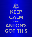 KEEP CALM COZ ANTON'S GOT THIS - Personalised Poster large