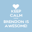 KEEP CALM COZ BRENDON IS AWESOME! - Personalised Poster large