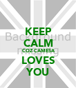 KEEP CALM  COZ CAMESA LOVES YOU - Personalised Poster large