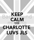 KEEP CALM COZ CHARLOTTE  LUVS JLS - Personalised Poster large