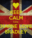 KEEP CALM COZ  CHARNE LOVES BRADLEY - Personalised Poster large